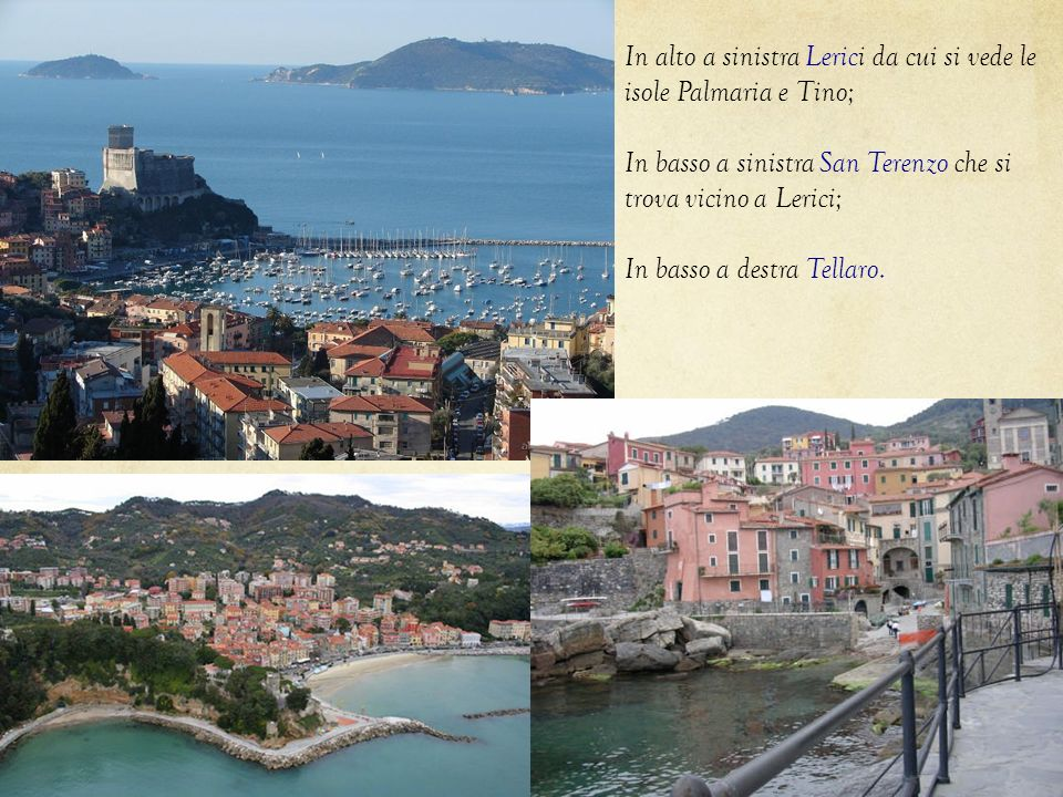 In alto a sinistra Lerici da cui si vede le isole Palmaria e Tino; In basso a sinistra San Terenzo che si trova vicino a Lerici; In basso a destra Tel