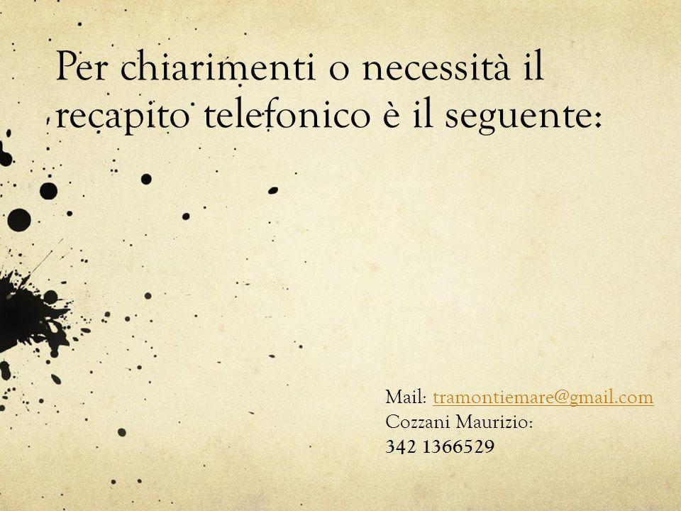 Per chiarimenti o necessità il recapito telefonico è il seguente: Mail: tramontiemare@gmail.comtramontiemare@gmail.com Cozzani Maurizio: 342 1366529