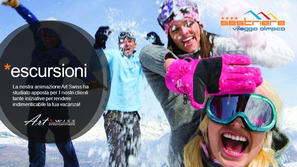 *escursioni La nostra animazione Art Swiss ha studiato apposta per I nostri clienti tante iniziative per rendere indimenticabile la tua vacanza!