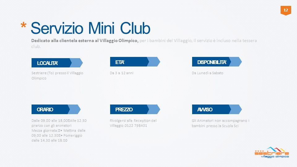 * Servizio Mini Club Dedicato alla clientela esterna al Villaggio Olimpico, per i bambini del Villaggio, il servizio è incluso nella tessera club. LOC