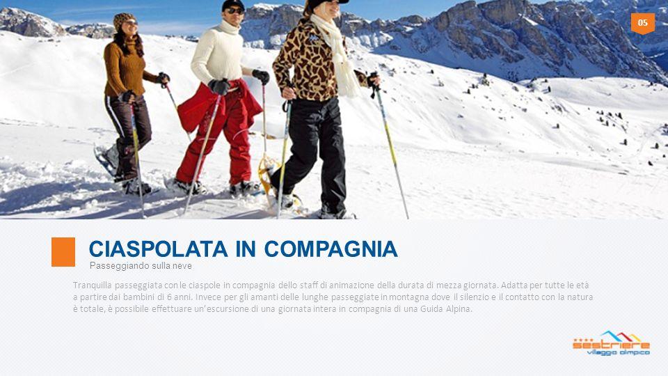 * Ciaspolata in compagnia E richiesto un abbigliamento adeguato alla neve: sciarpa, cappello e guanti.