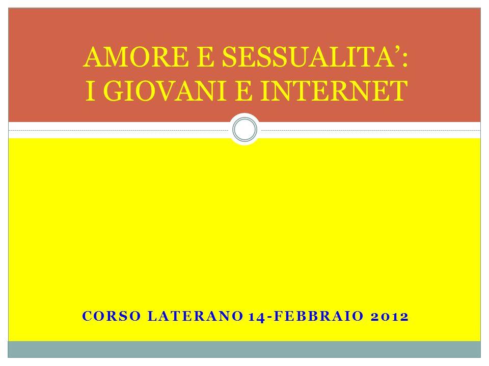 CORSO LATERANO 14-FEBBRAIO 2012 AMORE E SESSUALITA: I GIOVANI E INTERNET