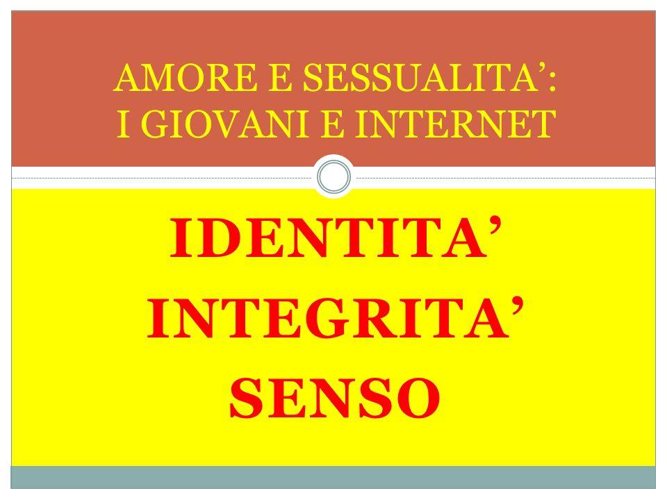 IDENTITA INTEGRITA SENSO AMORE E SESSUALITA: I GIOVANI E INTERNET