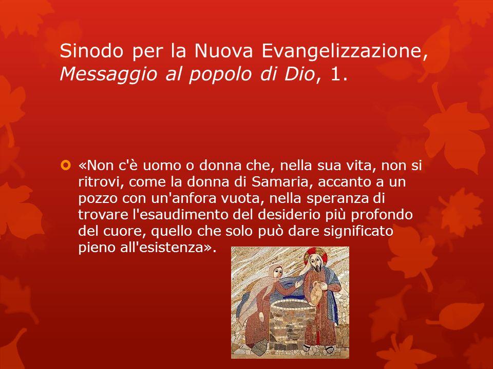 Sinodo per la Nuova Evangelizzazione, Messaggio al popolo di Dio, 1. «Non c'è uomo o donna che, nella sua vita, non si ritrovi, come la donna di Samar