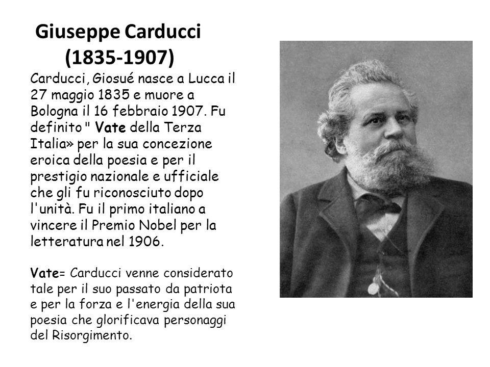Giuseppe Carducci (1835-1907) Carducci, Giosué nasce a Lucca il 27 maggio 1835 e muore a Bologna il 16 febbraio 1907. Fu definito