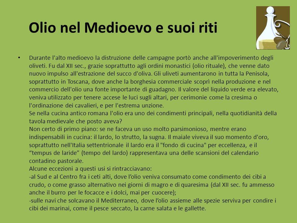 Olio nel Medioevo e suoi riti Durante l'alto medioevo la distruzione delle campagne portò anche all'impoverimento degli oliveti. Fu dal XII sec., graz