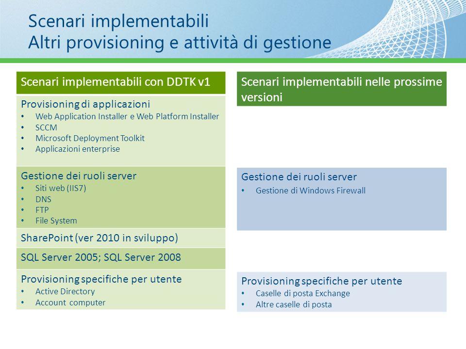 Scenari implementabili Altri provisioning e attività di gestione Scenari implementabili con DDTK v1 Provisioning di applicazioni Web Application Insta
