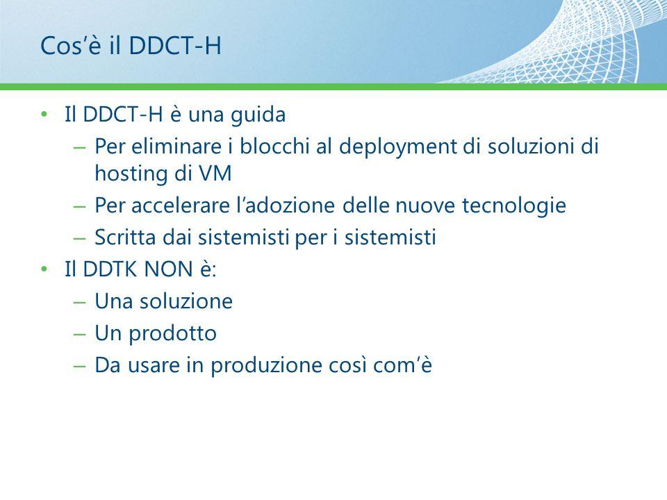 Cosè il DDCT-H Il DDCT-H è una guida – Per eliminare i blocchi al deployment di soluzioni di hosting di VM – Per accelerare ladozione delle nuove tecn