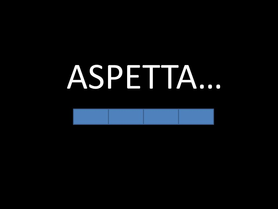 ASPETTA…