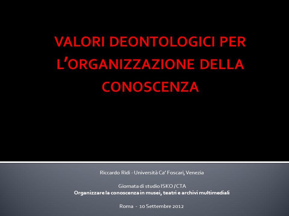 Riccardo Ridi - Università Ca Foscari, Venezia Giornata di studio ISKO / CTA Organizzare la conoscenza in musei, teatri e archivi multimediali Roma - 10 Settembre 2012