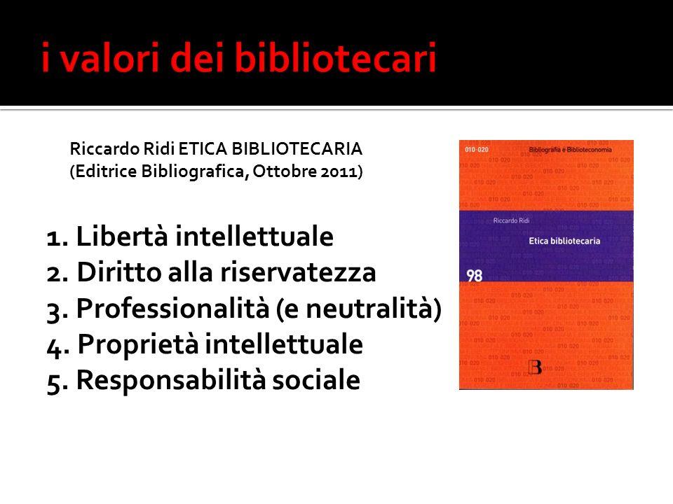 Riccardo Ridi ETICA BIBLIOTECARIA (Editrice Bibliografica, Ottobre 2011) 1.