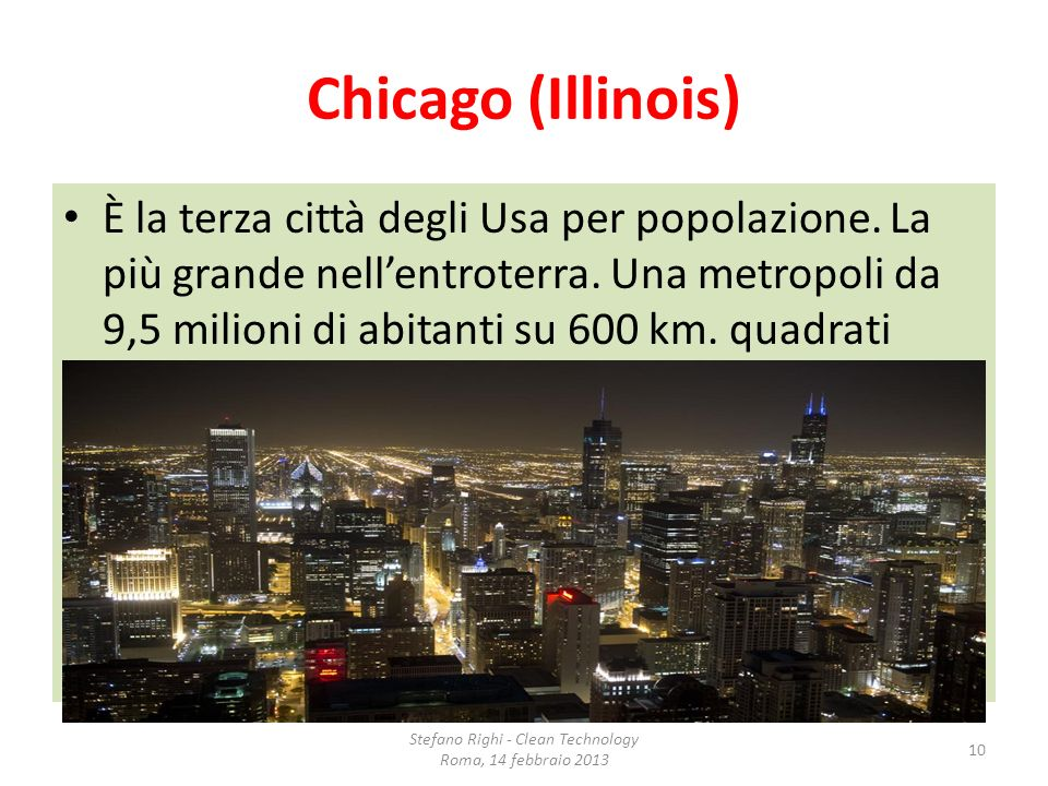 Chicago (Illinois) È la terza città degli Usa per popolazione. La più grande nellentroterra. Una metropoli da 9,5 milioni di abitanti su 600 km. quadr