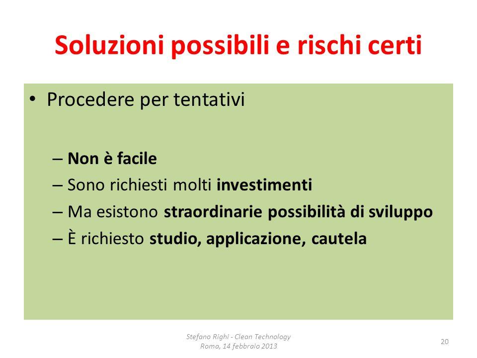 Soluzioni possibili e rischi certi Procedere per tentativi – Non è facile – Sono richiesti molti investimenti – Ma esistono straordinarie possibilità