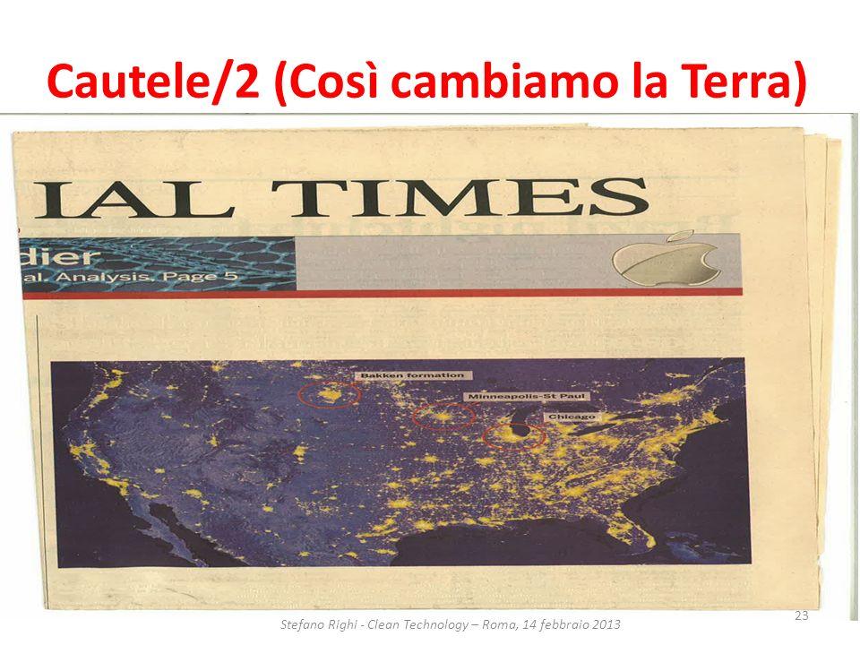 Cautele/2 (Così cambiamo la Terra) FT Stefano Righi - Clean Technology – Roma, 14 febbraio 2013 23