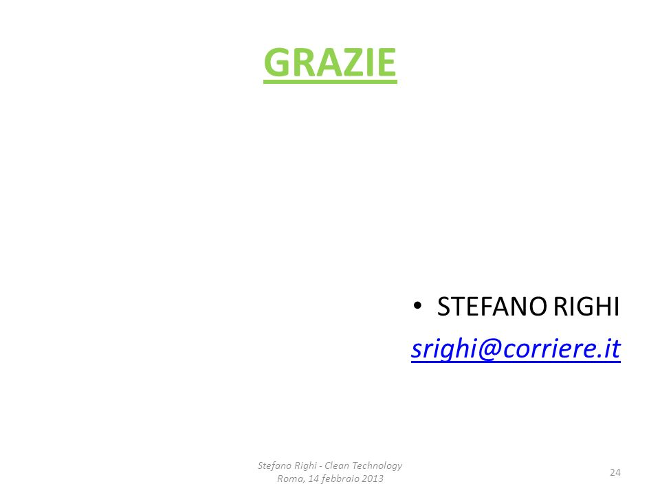 GRAZIE STEFANO RIGHI srighi@corriere.it Stefano Righi - Clean Technology Roma, 14 febbraio 2013 24