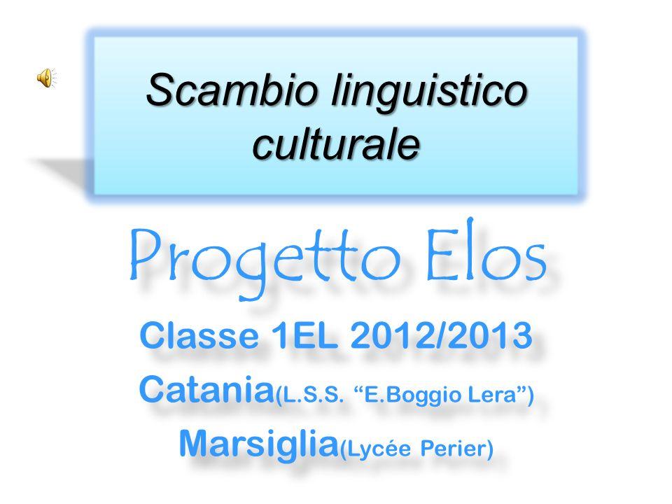 Progetto Elos Classe 1EL 2012/2013 Catania (L.S.S. E.Boggio Lera) Marsiglia (Lycée Perier) Progetto Elos Classe 1EL 2012/2013 Catania (L.S.S. E.Boggio