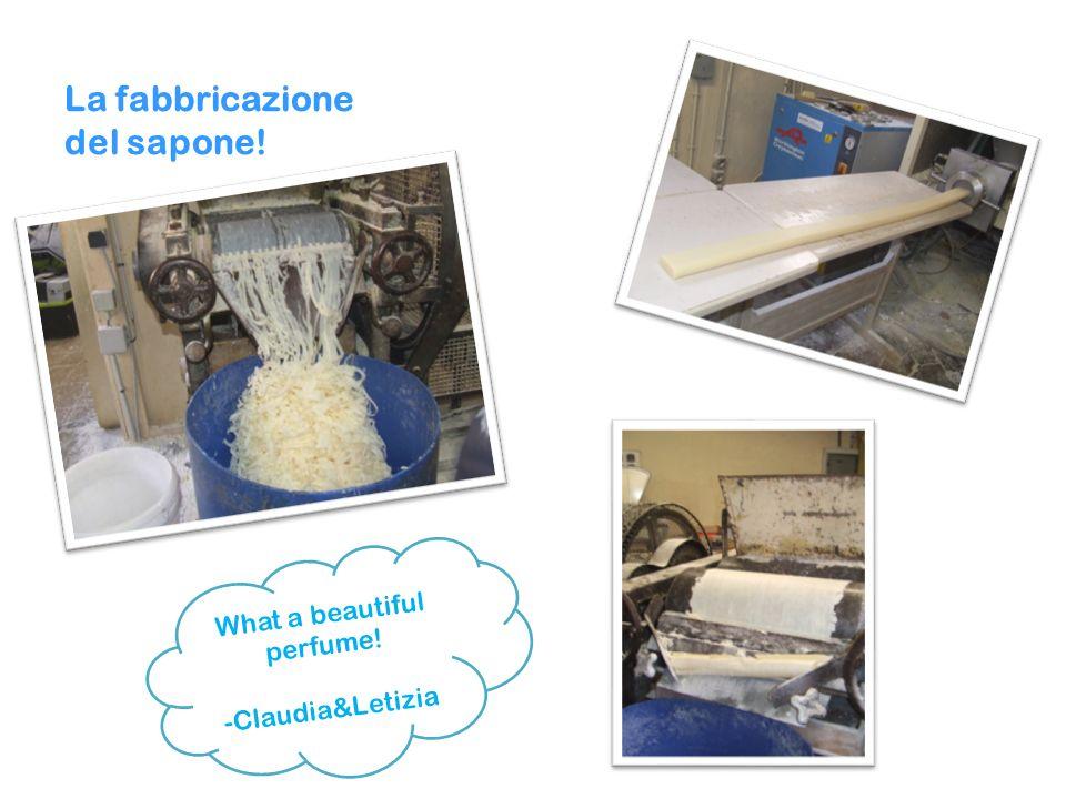 La fabbricazione del sapone! What a beautiful perfume! -Claudia&Letizia