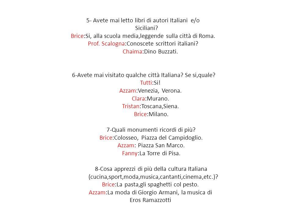 5- Avete mai letto libri di autori Italiani e/o Siciliani? Brice:Si, alla scuola media,leggende sulla città di Roma. Prof. Scalogna:Conoscete scrittor