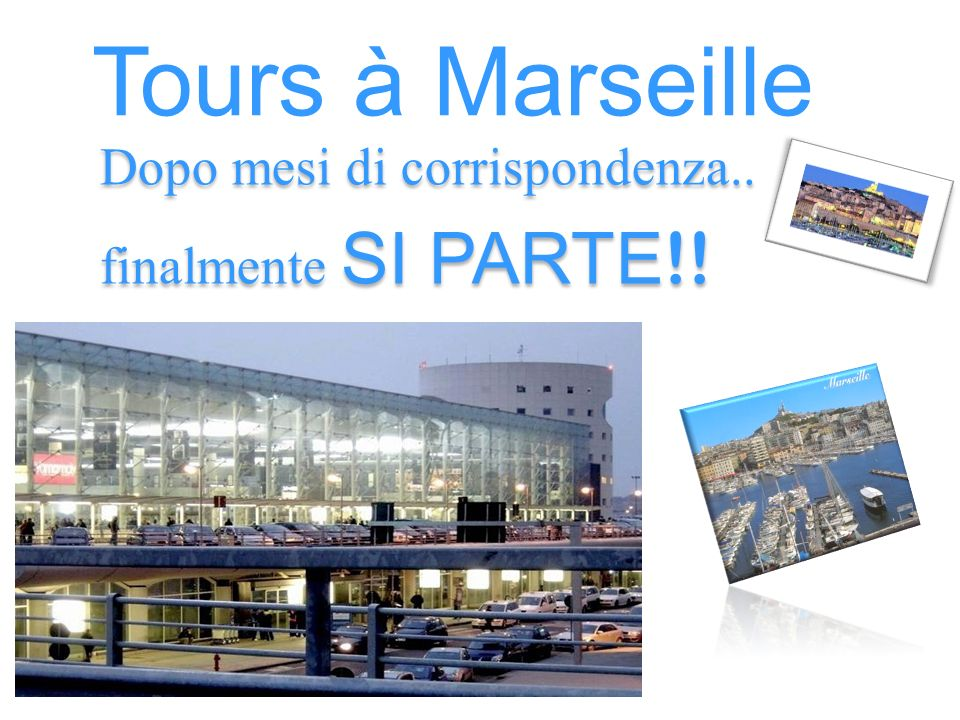 Tours à Marseille Dopo mesi di corrispondenza.. finalmente SI PARTE !! Dopo mesi di corrispondenza.. finalmente SI PARTE !!