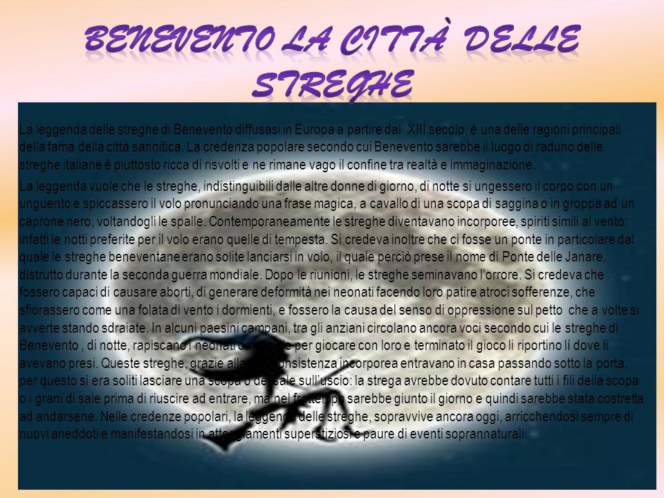 La leggenda delle streghe di Benevento diffusasi in Europa a partire dal XIII secolo, è una delle ragioni principali della fama della città sannitica.
