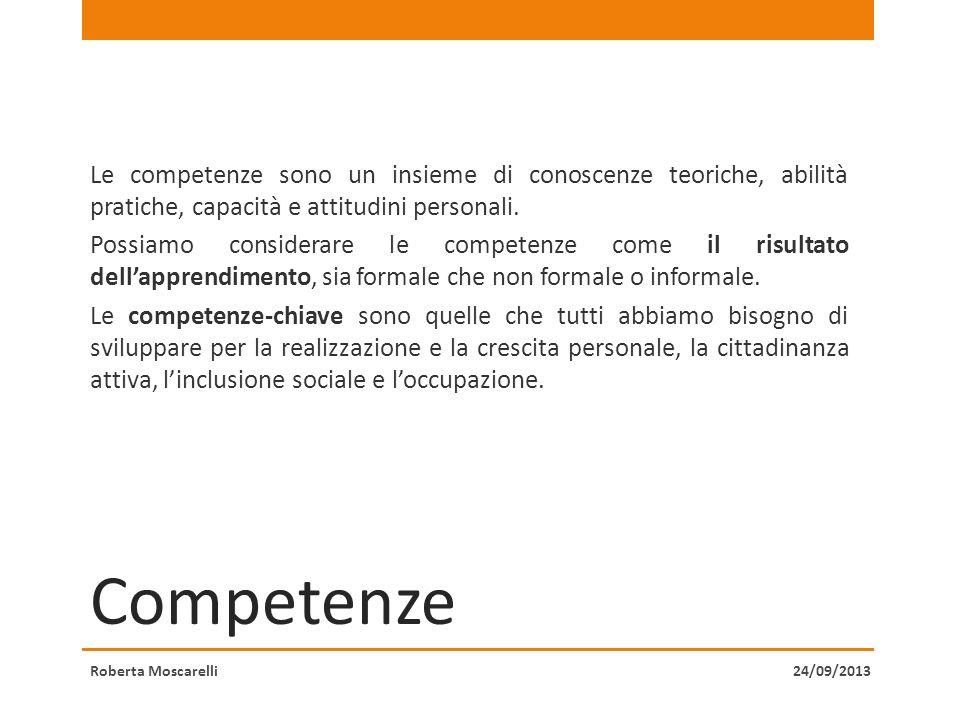 Competenze Le competenze sono un insieme di conoscenze teoriche, abilità pratiche, capacità e attitudini personali.