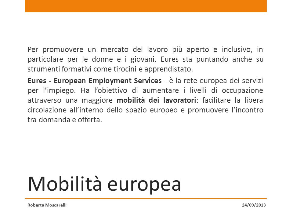 Mobilità europea Per promuovere un mercato del lavoro più aperto e inclusivo, in particolare per le donne e i giovani, Eures sta puntando anche su str