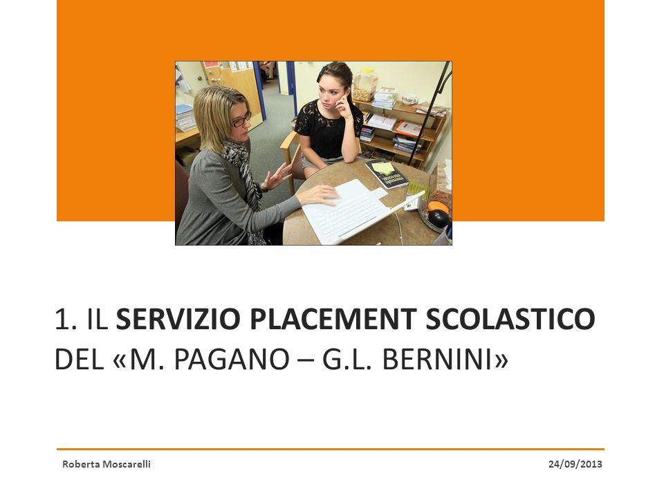 1. IL SERVIZIO PLACEMENT SCOLASTICO DEL «M. PAGANO – G.L. BERNINI» Roberta Moscarelli24/09/2013