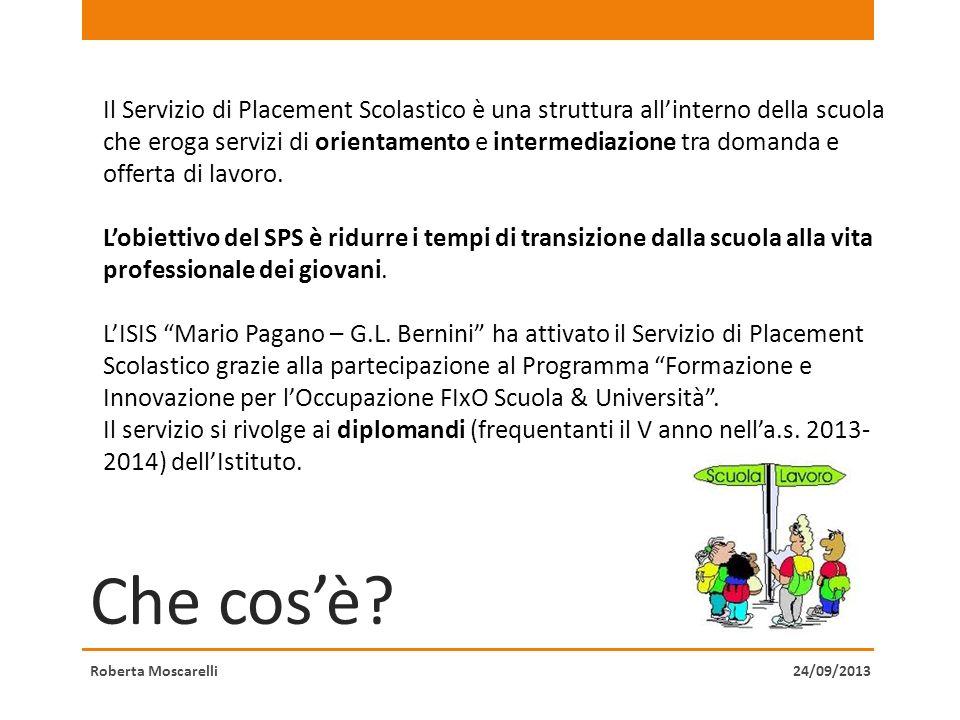 Che cosè? Roberta Moscarelli Il Servizio di Placement Scolastico è una struttura allinterno della scuola che eroga servizi di orientamento e intermedi