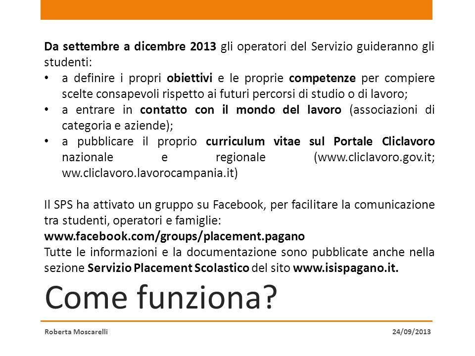 Come funziona? Roberta Moscarelli Da settembre a dicembre 2013 gli operatori del Servizio guideranno gli studenti: a definire i propri obiettivi e le