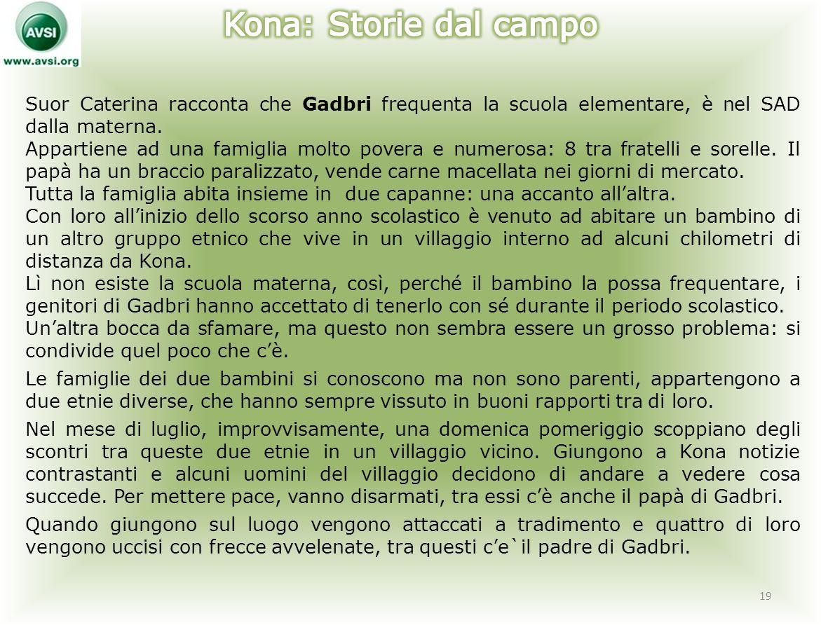 Suor Caterina racconta che Gadbri frequenta la scuola elementare, è nel SAD dalla materna.