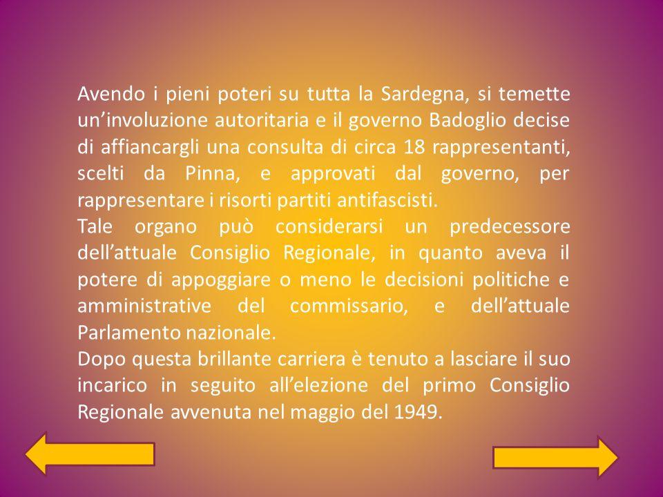 Avendo i pieni poteri su tutta la Sardegna, si temette uninvoluzione autoritaria e il governo Badoglio decise di affiancargli una consulta di circa 18