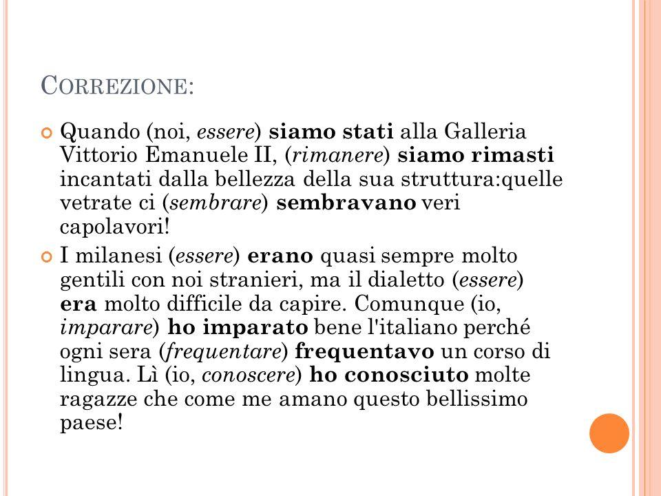 C ORREZIONE : Quando (noi, essere ) siamo stati alla Galleria Vittorio Emanuele II, ( rimanere ) siamo rimasti incantati dalla bellezza della sua stru