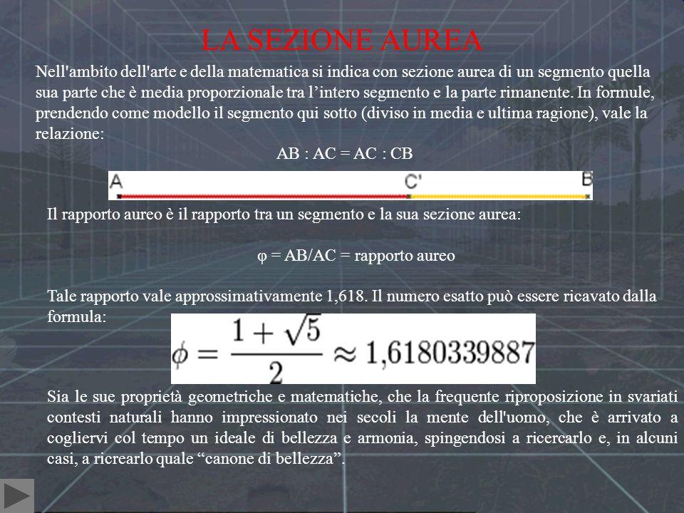 LA SEZIONE AUREA Nell'ambito dell'arte e della matematica si indica con sezione aurea di un segmento quella sua parte che è media proporzionale tra li