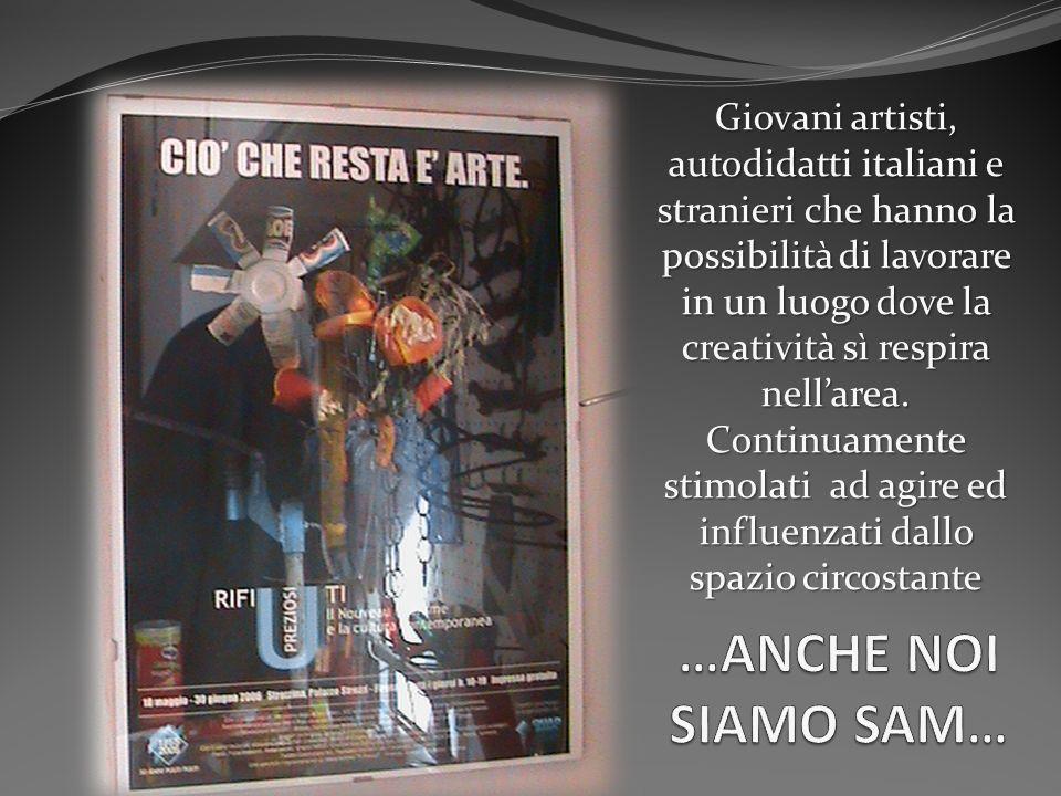 Giovani artisti, autodidatti italiani e stranieri che hanno la possibilità di lavorare in un luogo dove la creatività sì respira nellarea.