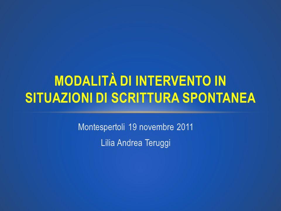 Montespertoli 19 novembre 2011 Lilia Andrea Teruggi MODALITÀ DI INTERVENTO IN SITUAZIONI DI SCRITTURA SPONTANEA
