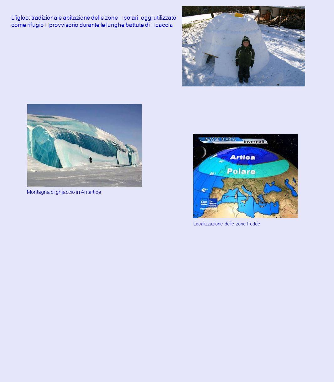 L'igloo: tradizionale abitazione delle zone polari, oggi utilizzato come rifugio provvisorio durante le lunghe battute di caccia Montagna di ghiaccio