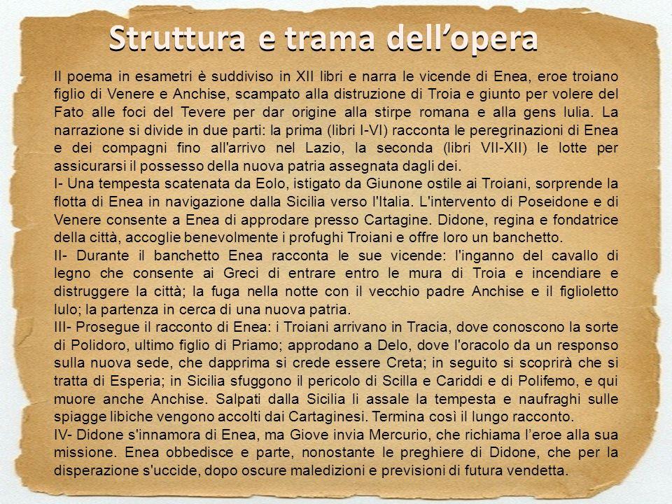 Struttura e trama dellopera Il poema in esametri è suddiviso in XII libri e narra le vicende di Enea, eroe troiano figlio di Venere e Anchise, scampat