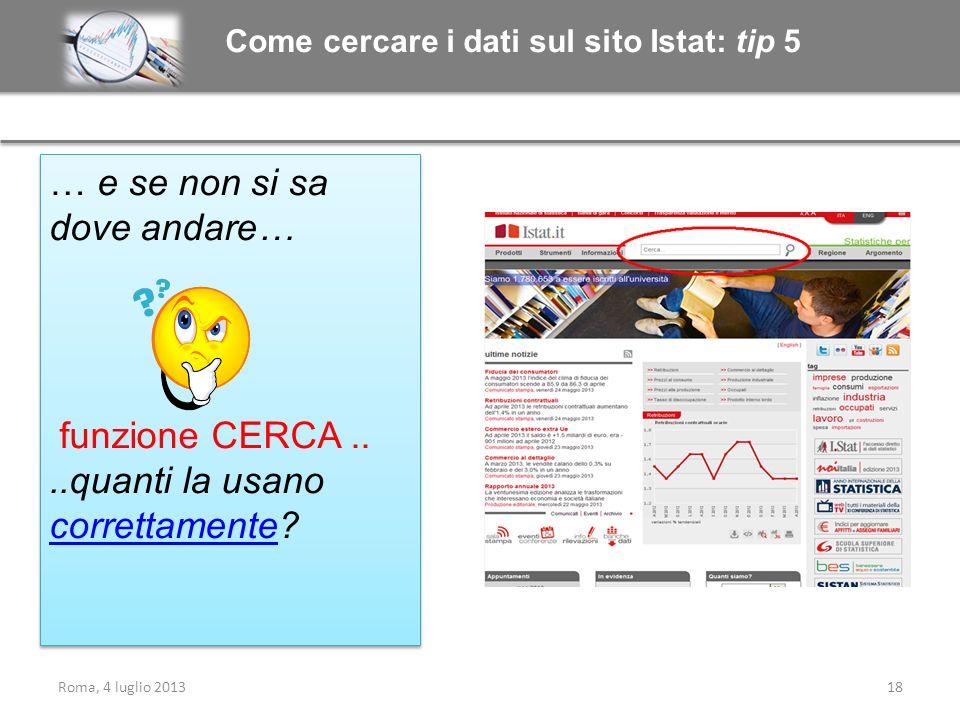 Come cercare i dati sul sito Istat: tip 5 … e se non si sa dove andare… funzione CERCA....quanti la usano correttamente? correttamente … e se non si s