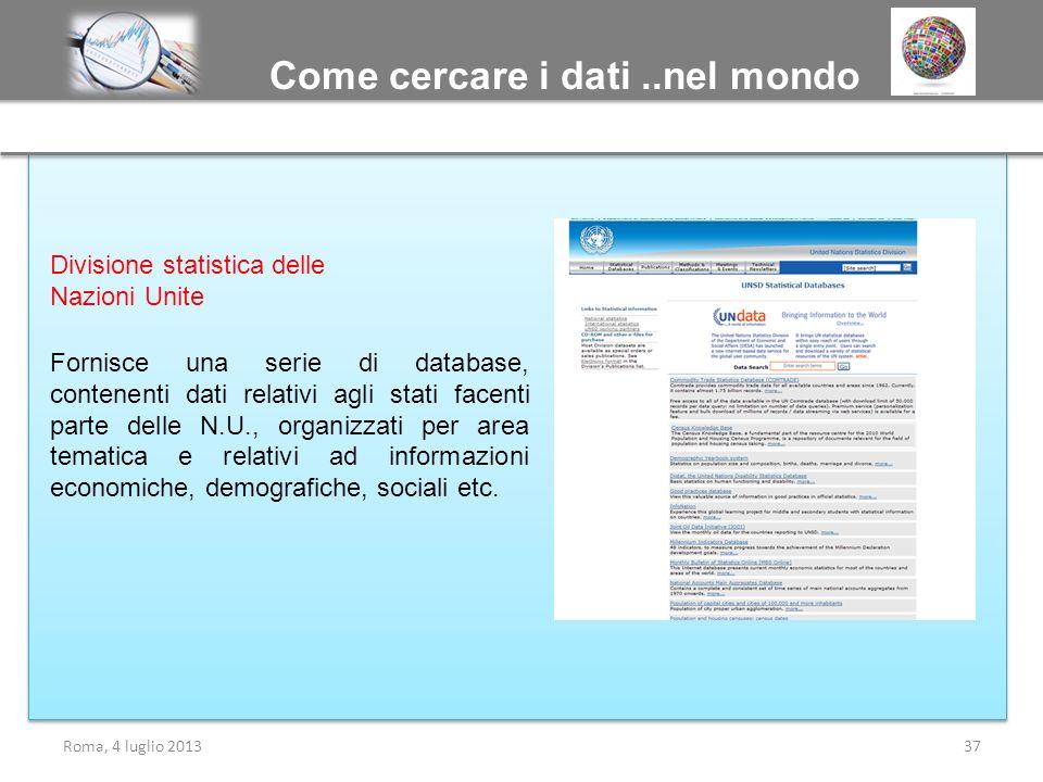 Come cercare i dati..nel mondo Roma, 4 luglio 201337 Divisione statistica delle Nazioni Unite Fornisce una serie di database, contenenti dati relativi