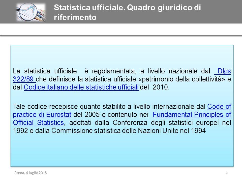 La statistica ufficiale è regolamentata, a livello nazionale dal Dlgs 322/89 che definisce la statistica ufficiale «patrimonio della collettività» e d