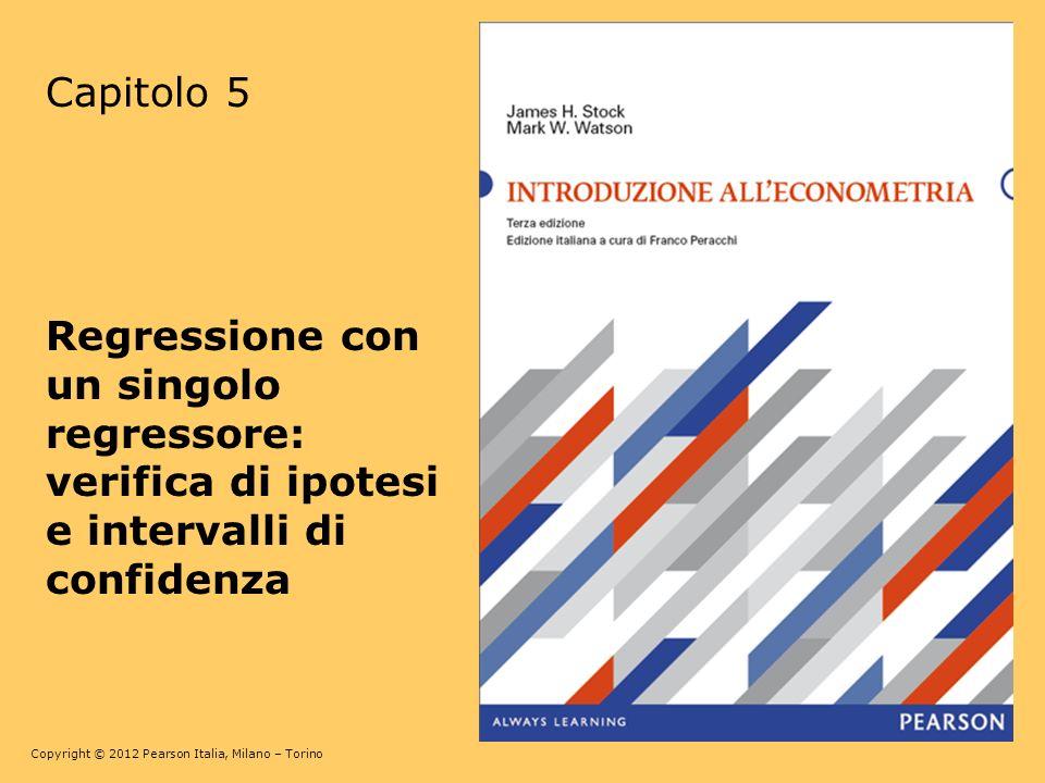 Copyright © 2012 Pearson Italia, Milano – Torino Inferenza se u è omoschedastico e normalmente distribuito: la distribuzione t di Student (Paragrafo 5.6) Ricordiamo le cinque assunzioni dei minimi quadrati estese: 1.E(u|X = x) = 0.