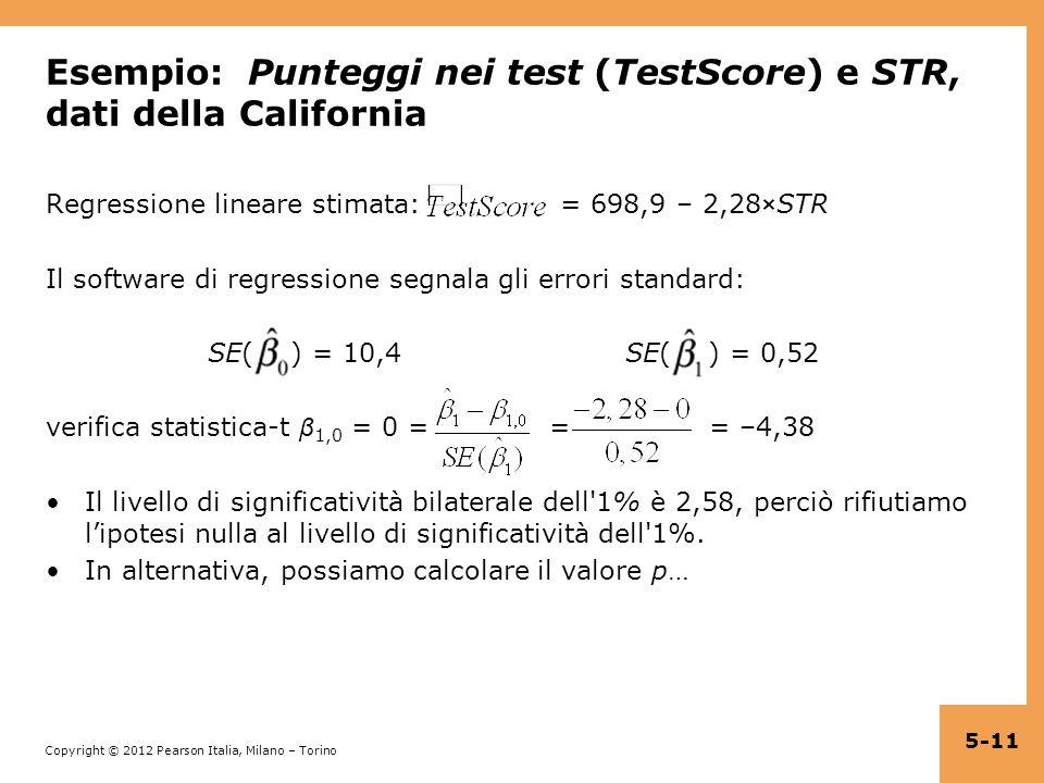 Copyright © 2012 Pearson Italia, Milano – Torino Esempio: Punteggi nei test (TestScore) e STR, dati della California Regressione lineare stimata: = 69