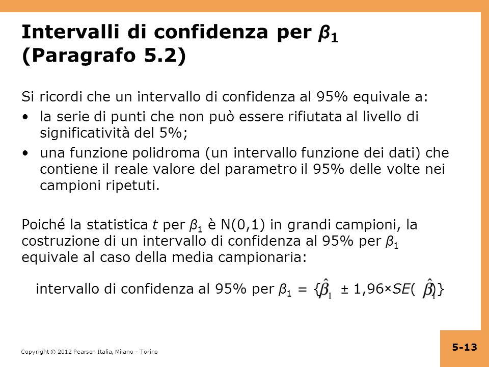Copyright © 2012 Pearson Italia, Milano – Torino Intervalli di confidenza per β 1 (Paragrafo 5.2) Si ricordi che un intervallo di confidenza al 95% eq