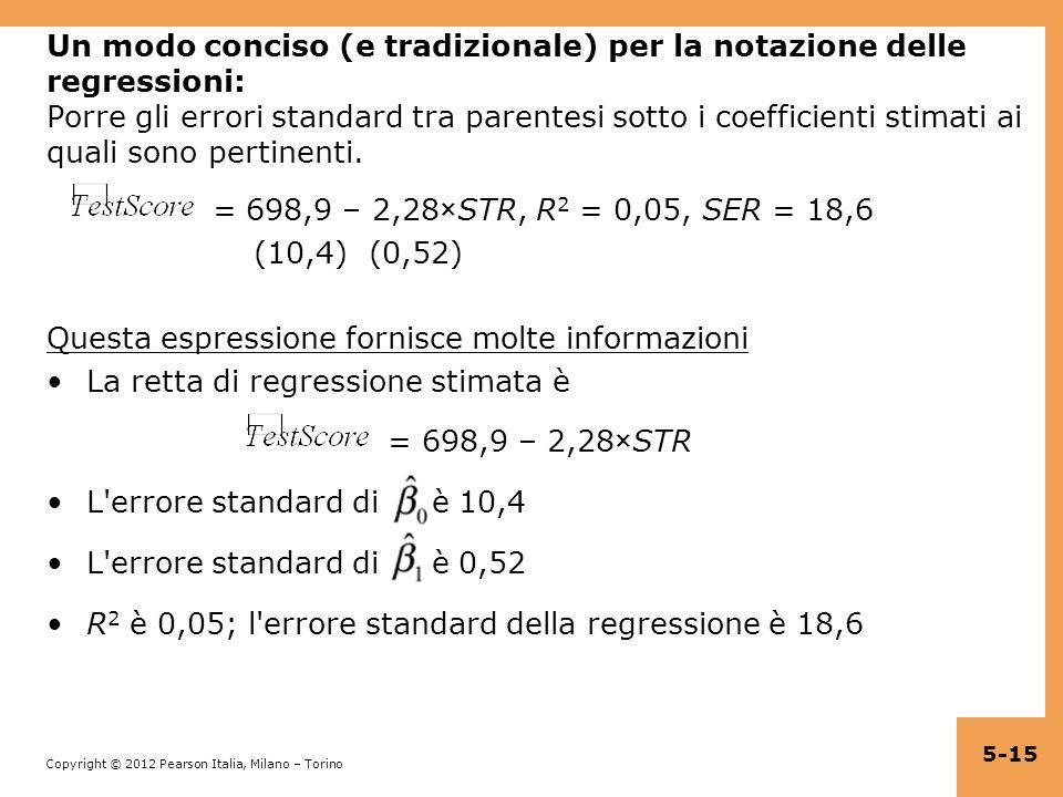Copyright © 2012 Pearson Italia, Milano – Torino Un modo conciso (e tradizionale) per la notazione delle regressioni: Porre gli errori standard tra pa