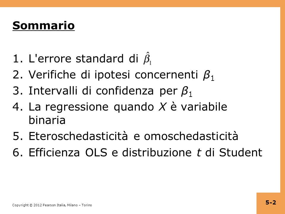 Copyright © 2012 Pearson Italia, Milano – Torino Sommario 1.L'errore standard di 2.Verifiche di ipotesi concernenti β 1 3.Intervalli di confidenza per