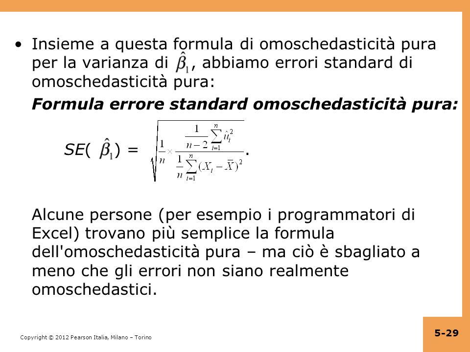 Copyright © 2012 Pearson Italia, Milano – Torino Insieme a questa formula di omoschedasticità pura per la varianza di, abbiamo errori standard di omos