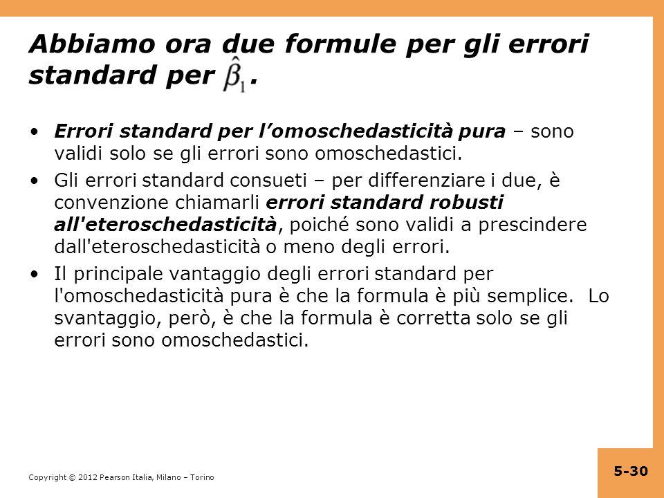 Copyright © 2012 Pearson Italia, Milano – Torino Abbiamo ora due formule per gli errori standard per. Errori standard per lomoschedasticità pura – son