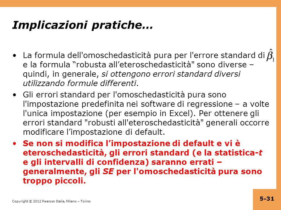 Copyright © 2012 Pearson Italia, Milano – Torino Implicazioni pratiche… La formula dell'omoschedasticità pura per l'errore standard di e la formula ro