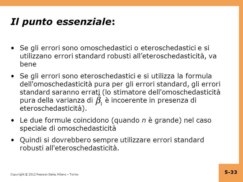 Copyright © 2012 Pearson Italia, Milano – Torino Il punto essenziale: Se gli errori sono omoschedastici o eteroschedastici e si utilizzano errori stan