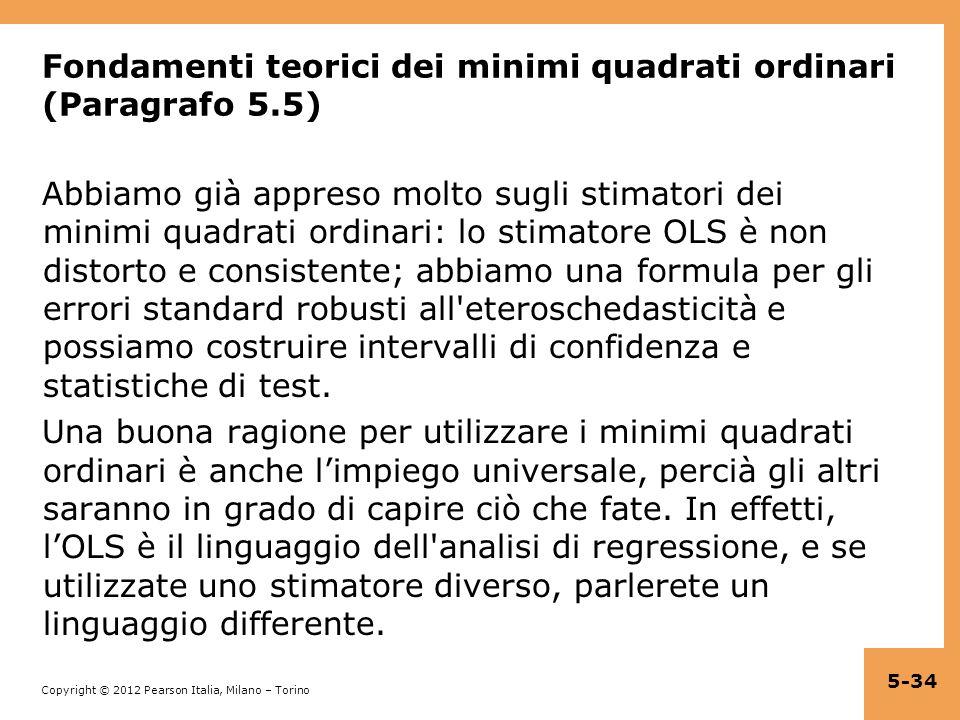 Copyright © 2012 Pearson Italia, Milano – Torino Fondamenti teorici dei minimi quadrati ordinari (Paragrafo 5.5) Abbiamo già appreso molto sugli stima